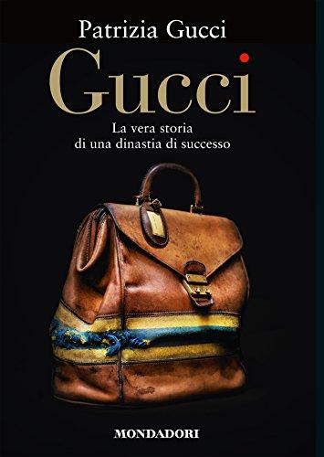 Gucci: La vera storia di una dinastia di successo (Italian Edition)