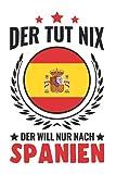 Spanien Notizbuch: Der tut nix Der will nur nach Spanien Mallorca / 6x9 Zoll / 120 karierte Seiten Seiten