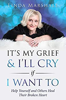 [Linda Marshall]のIt's My Grief & I'll Cry If I Want To: Help Yourself and Others Heal Their Broken Heart (English Edition)