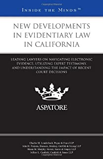 New Developments in Evidentiary Law in California: Leading Lawyers on Navigating Electronic Evidence, Utilizing Expert Tes...