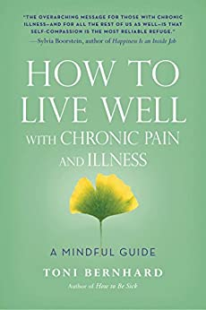 How to Live Well with Chronic Pain and Illness: A Mindful Guide by [Toni Bernhard]