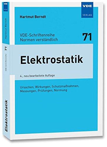 Elektrostatik: Ursachen, Wirkungen, Schutzmaßnahmen, Messungen, Prüfungen, Normung (VDE-Schriftenreihe - Normen verständlich Bd. 71)