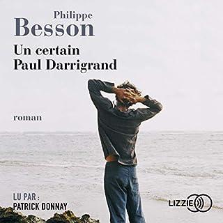 Un certain Paul Darrigrand                   De :                                                                                                                                 Philippe Besson                               Lu par :                                                                                                                                 Patrick Donnay                      Durée : 4 h et 54 min     13 notations     Global 4,7