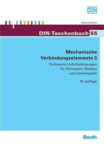Mechanische Verbindungselemente 3: Technische Lieferbedingungen für Schrauben, Muttern und Unterlegteile (DIN-Taschenbuch)
