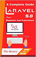 Laravel PHP 5.8 | Learn PHP Programming A to Z: A Complete Guide For Beginners And Experienced Front Cover