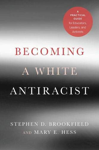 Becoming a White Antiracist: A Practical Guide for Educators, Leaders, and Activists