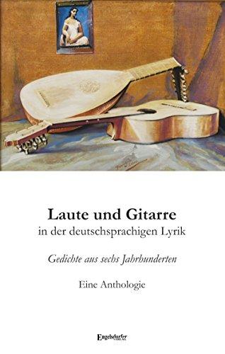 Laute und Gitarre in der deutschsprachigen Lyrik: Gedichte aus sechs Jahrhunderten. Eine Anthologie