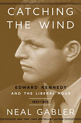Image of Catching the Wind: Edward Kennedy and the Liberal Hour, 1932-1975