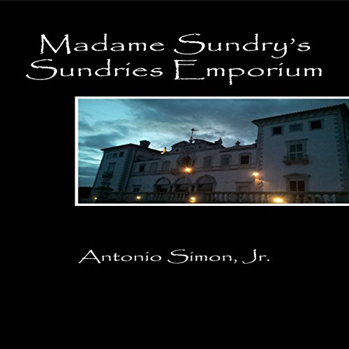 Madame Sundry's Sundries Emporium                   By:                                                                                                                                 Antonio Simon Jr.                               Narrated by:                                                                                                                                 John Feather                      Length: 6 mins     Not rated yet     Overall 0.0
