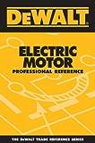 DEWALT Electric Motor Professional Reference (DEWALT Series)