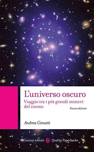 L'universo oscuro. Viaggio tra i più grandi misteri del cosmo. Nuova ediz.