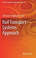 Rail Transport―Systems Approach (Studies in Systems, Decision and Control (87))