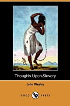 Thoughts Upon Slavery (Dodo Press) by John Wesley (2009-11-13)