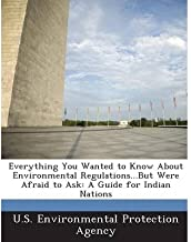 Everything You Wanted to Know about Environmental Regulations...But Were Afraid to Ask: A Guide for Indian Nations (Paperb...
