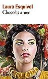 Chocolat amer: Roman-feuilleton où l'on trouvera des recettes, des histoires d'amour et des remèdes de bonne femme: A37947 (Folio)