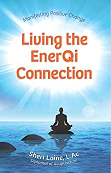 Living the EnerQi Connection: Demystifying Acupuncture by [Sheri Laine]