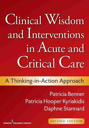 Clinical Wisdom and Interventions in Acute and Critical Care: A Thinking-in-Action Approach (Benner, Clinical Wisdom and