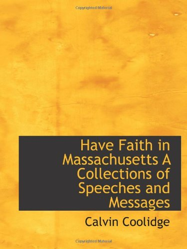 Have Faith in Massachusetts A Collections of Speeches and Messages