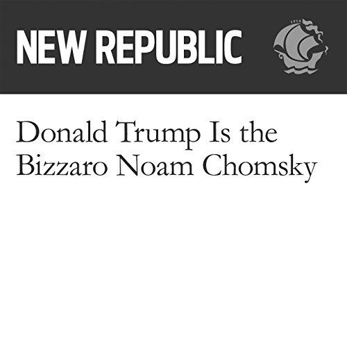 Donald Trump Is the Bizzaro Noam Chomsky audiobook cover art