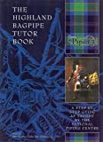 The Highland Bagpipe Tutor Book: A Step by Step Guide as Taught by the Piping Centre (2001-08-10)