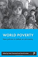 World Poverty: New Policies to Defeat an Old Enemy (Studies in Poverty, Inequality and Social Exclusion)