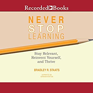 Never Stop Learning     Stay Relevant, Reinvent Yourself, and Thrive              Written by:                                                                                                                                 Bradley R. Staats                               Narrated by:                                                                                                                                 Graham Winton                      Length: 5 hrs and 7 mins     20 ratings     Overall 4.2