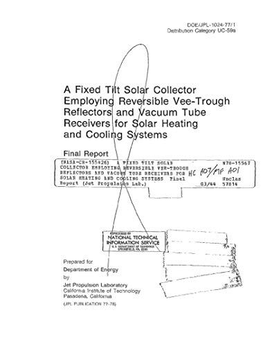 A fixed tilt solar collector employing reversible vee-trough reflectors and vacuum tube receivers for solar heating and cooling systems (English Edition)