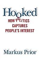 Hooked: How Politics Captures People's Interest