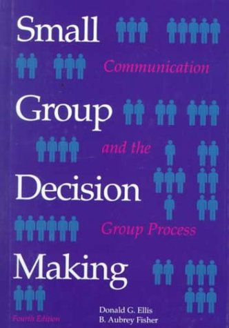 Small Group Decision Making: Communication and the Group Process