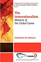 The Internationalists: Masters of the Global Game (International Business Collection)