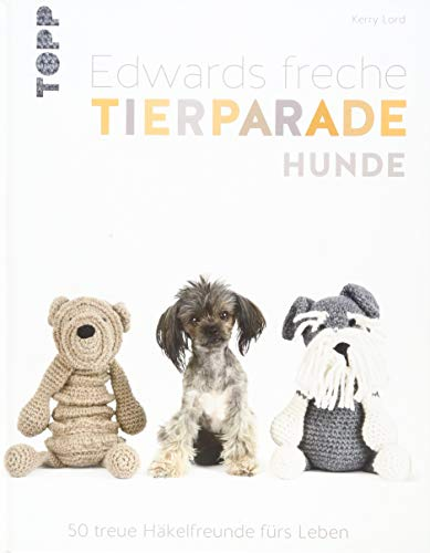Edwards freche Tierparade Hunde: 50 treue Häkelfreunde fürs Leben