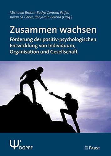 Zusammen wachsen: Förderung der positiv-psychologischen Entwicklung von Individuum, Organisation und Gesellschaft