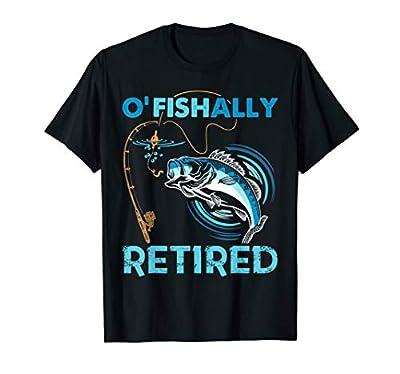 O'Fishally Retired Funny Fishing Gift T-Shirt