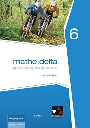 mathe.delta – Bayern / mathe.delta Bayern AH 6: Mathematik für das Gymnasium (mathe.delta – Bayern: Mathematik für das Gymnasium)