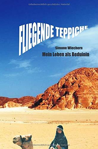 Fliegende Teppiche: Mein Leben als Beduinin