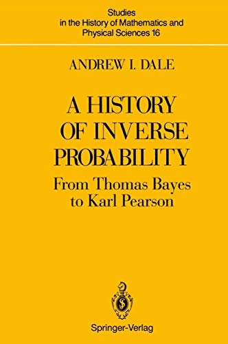 A History of Inverse Probability: From Thomas Bayes to Karl Pearson (Studies in the History of Mathematics and Physical Sciences)