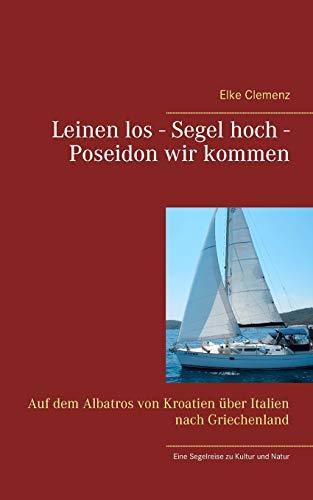 Leinen los - Segel hoch - Poseidon wir kommen: Auf dem Albatros von Kroatien über Italien nach Griechenland