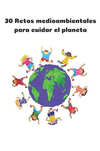 30 retos medioambientales para cuidar el planeta: Libreta con retos para que los niños aprendan a cuidar el medio ambiente.