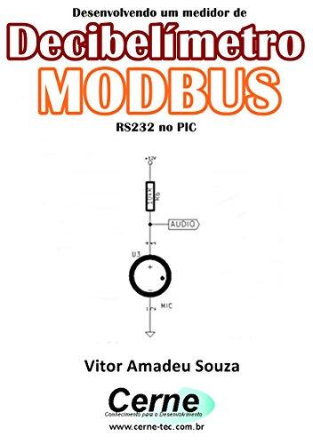 Desenvolvendo um medidor de Decibelímetro MODBUS RS232 no PIC (Portuguese Edition)