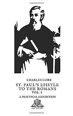 St. Paul's Epistle to the Romans Vol. I: A Practical Exposition (Nihil Sine Deo)