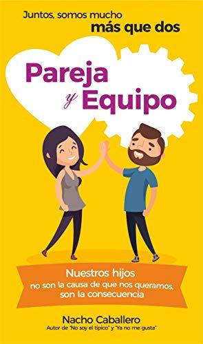 PAREJA Y EQUIPO. : Juntos, somos mucho más que dos (Serie TU VIDA CUENTA nº 3)