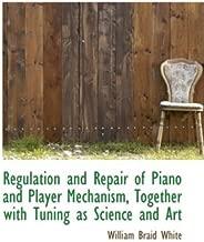 تنظيم و إصلاح البيانو و اللاعب آلية ، جنبا إلى جنب مع ضبط ً ا كما هو العلوم وفن