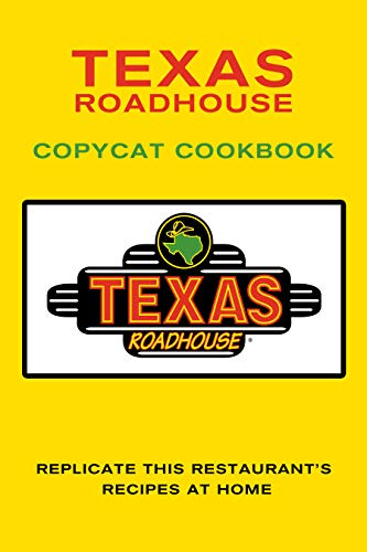 Texas Roadhouse Copycat Cookbook: Replicate This Restaurant's Recipes at Home by [JR Stevens]