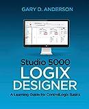 Studio 5000 Logix Designer: A Learning Guide for ControlLogix Basics