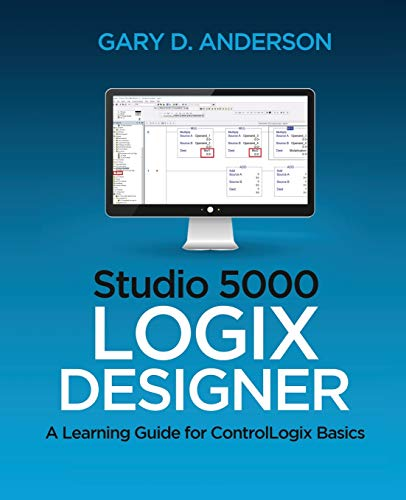 Studio 5000 Logix Designer: A Learning Guide for ControlLogix Basics