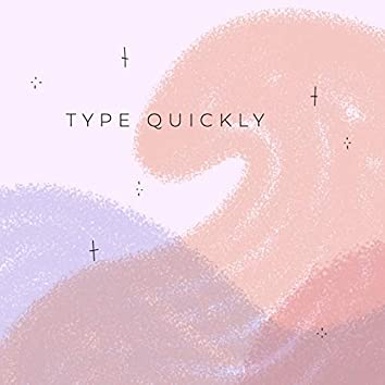 Type Quickly