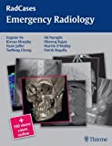 Radcases Emergency Radiology (Radcases Plus Q&A) - Eugene Yu