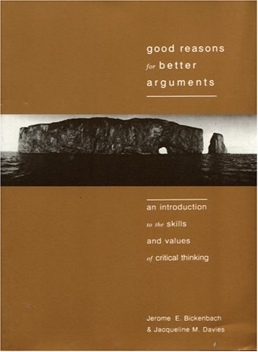 Good Reasons for Better Arguments: An Introduction to the Skills and Values of Critical Thinking