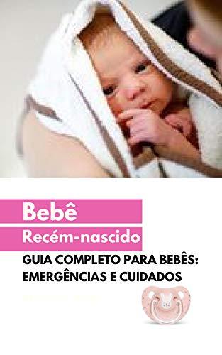 Bebê recém-nascido: Guia completo: emergências e cuidados