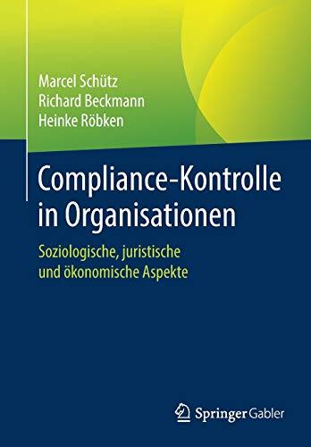 Compliance-Kontrolle in Organisationen: Soziologische, juristische und ökonomische Aspekte